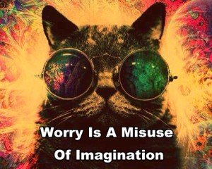 Worry is a misuse of imagination….