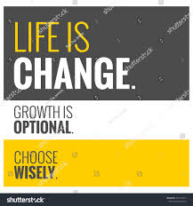 Life is change growth is optional