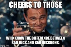 decision making - luck & bad decision - cheers