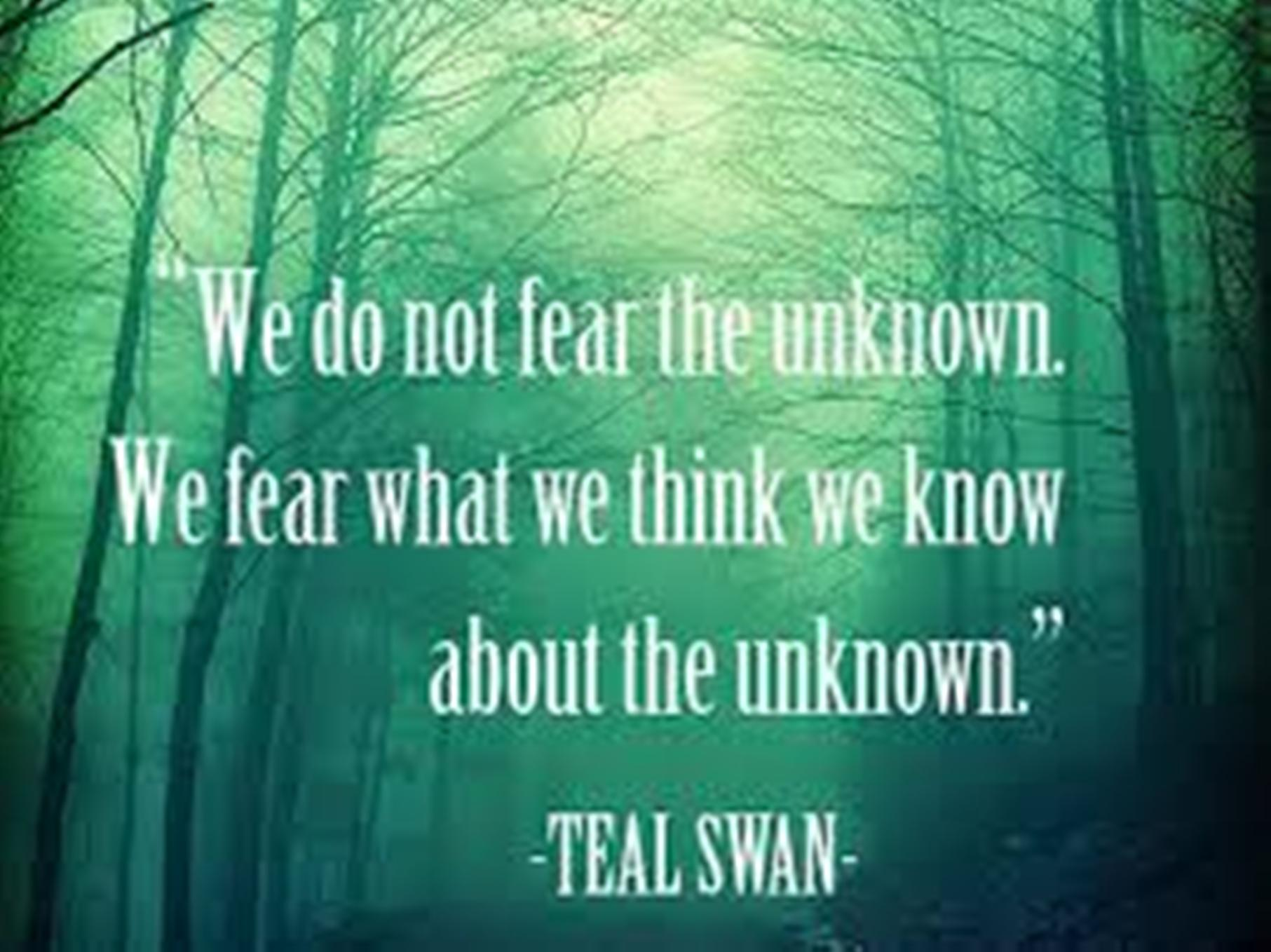 fear of the unkwn - lge_Teal Swan