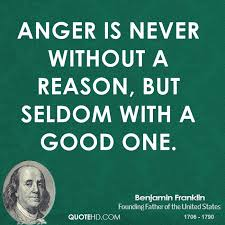 Anger not without a reason Ben Franklin